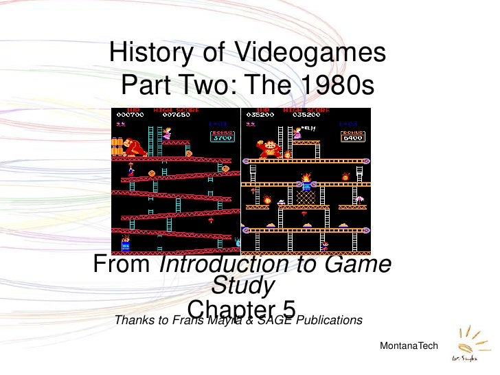 History of Videogames    Part Two: The 1980s     From Introduction to Game                   Study               Chapter 5...