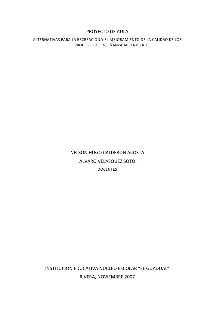 PROYECTO DE AULA<br />ALTERNATIVAS PARA LA RECREACION Y EL MEJORAMIENTO DE LA CALIDAD DE LOS PROCESOS DE ENSEÑANZA APRENDI...