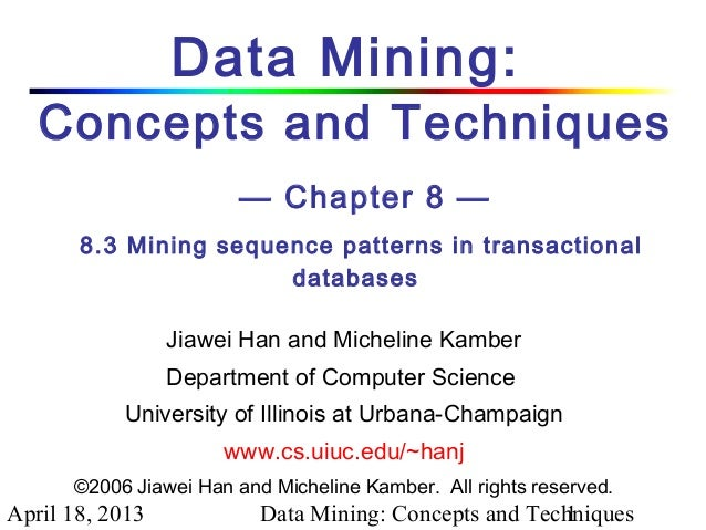 Data Mining:   Concepts and Techniques                        — Chapter 8 —       8.3 Mining sequence patterns in transact...