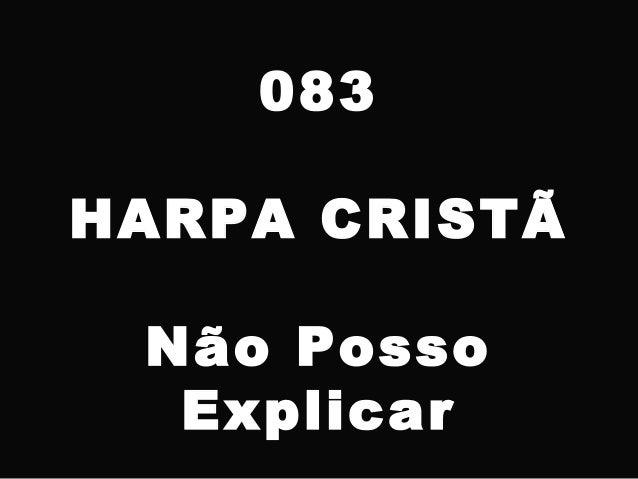083 HARPA CRISTÃ Não Posso Explicar
