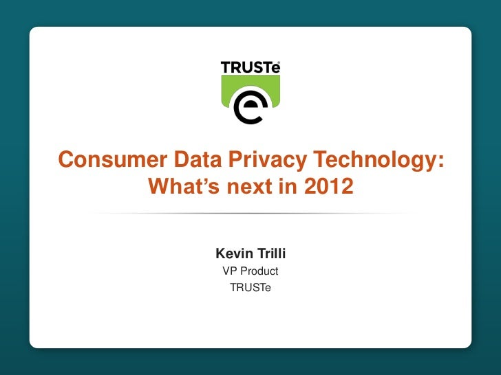 Consumer Data Privacy Technology:                     What's next in 2012                            Kevin Trilli         ...
