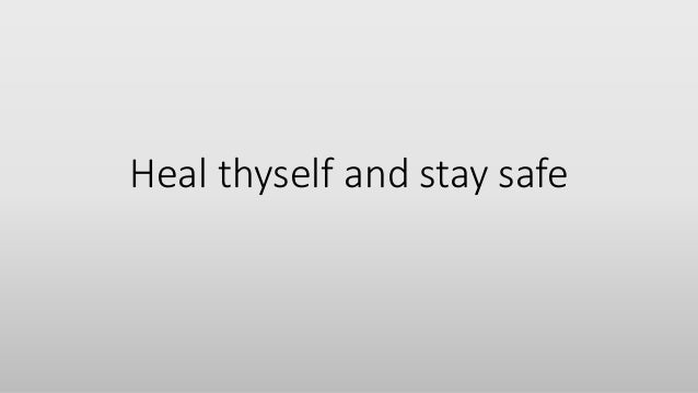 Heal thyself and stay safe