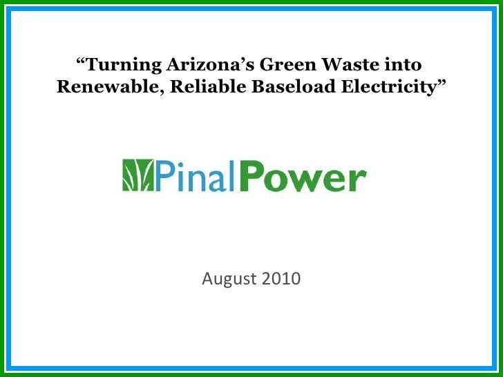 """August 2010 """" Turning Arizona's Green Waste into  Renewable, Reliable Baseload Electricity"""""""