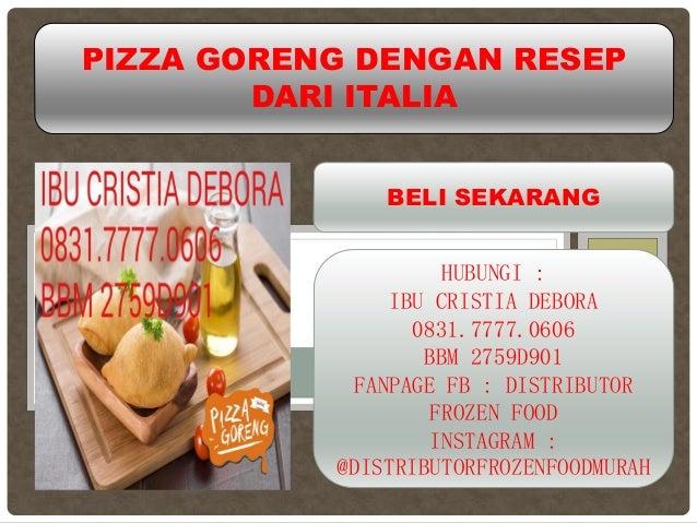 PIZZA GORENG DENGAN RESEP DARI ITALIA BELI SEKARANG HUBUNGI : IBU CRISTIA DEBORA 0831.7777.0606 BBM 2759D901 FANPAGE FB : ...