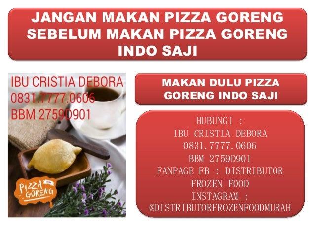 JANGAN MAKAN PIZZA GORENG SEBELUM MAKAN PIZZA GORENG INDO SAJI MAKAN DULU PIZZA GORENG INDO SAJI HUBUNGI : IBU CRISTIA DEB...