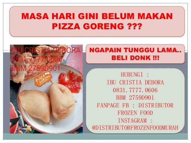 MASA HARI GINI BELUM MAKAN PIZZA GORENG ??? NGAPAIN TUNGGU LAMA.. BELI DONK !!! HUBUNGI : IBU CRISTIA DEBORA 0831.7777.060...