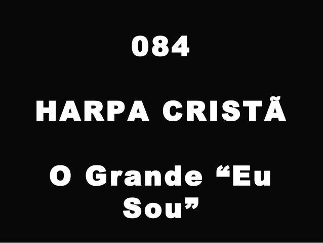 "084 HARPA CRISTÃ O Grande ""Eu Sou"""