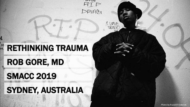 RETHINKING TRAUMA ROB GORE, MD SMACC 2019 SYDNEY, AUSTRALIA Photo by Russell Frederick