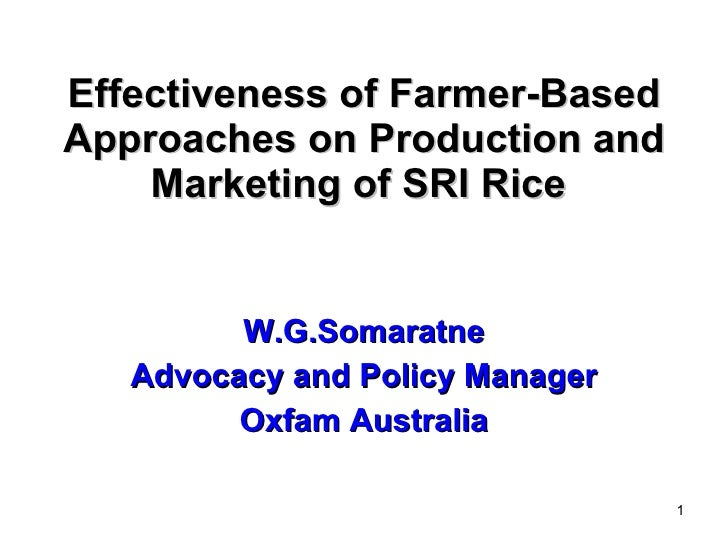 Effectiveness of Farmer-Based Approaches on Production and Marketing of SRI Rice   W.G.Somaratne Advocacy and Policy Manag...