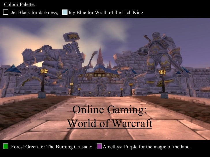 Online Gaming: World of Warcraft Jet Black for darkness;  Icy Blue for Wrath of the Lich King  Forest Green for The Burnin...