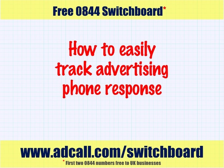 How to easily track advertising phone response www.adcall.com/switchboard Free 0844 Switchboard * *   First two 0844 numbe...