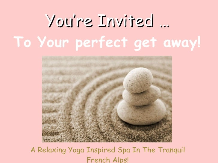 You're Invited … To Your perfect get away! A Relaxing Yoga Inspired Spa In The Tranquil French Alps!