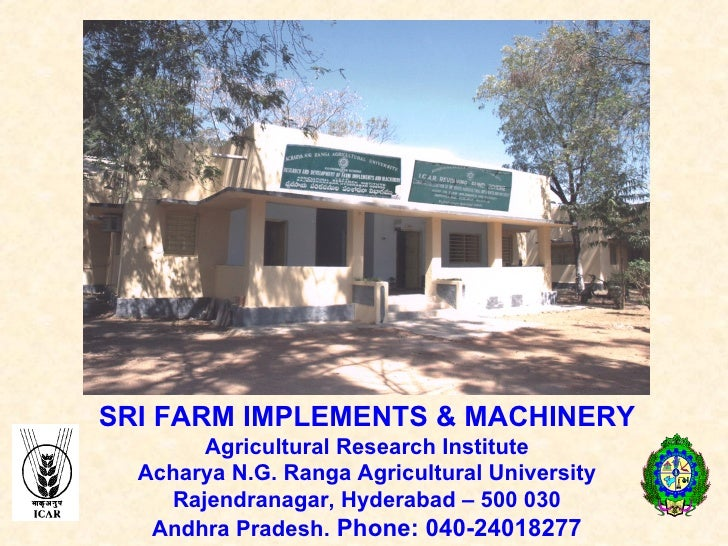 SRI FARM IMPLEMENTS & MACHINERY Agricultural Research Institute Acharya N.G. Ranga Agricultural University Rajendranagar, ...
