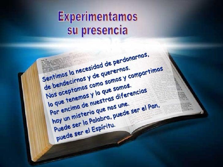 Experimentamos su presencia Sentimos la necesidad de perdonarnos,  de bendecirnos y de querernos. Nos aceptamos como somos...
