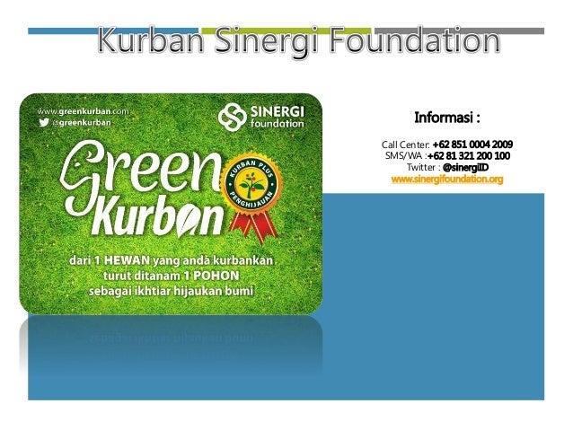 Informasi : Call Center: +62 851 0004 2009 SMS/WA :+62 81 321 200 100 Twitter : @sinergiID www.sinergifoundation.org