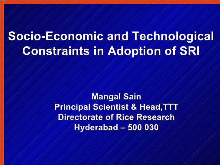 Socio-Economic and Technological Constraints in Adoption of SRI Mangal Sain Principal Scientist & Head,TTT Directorate of ...