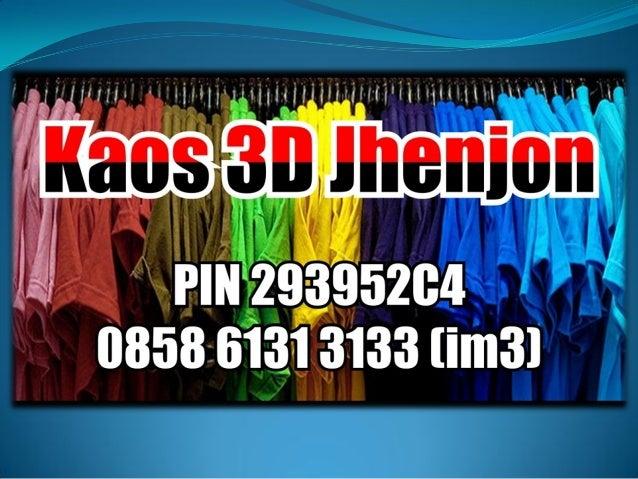 0858 6131 3133 Jual Kaos 3 D Grosir Kaos 3d Kaos Gambar 3d