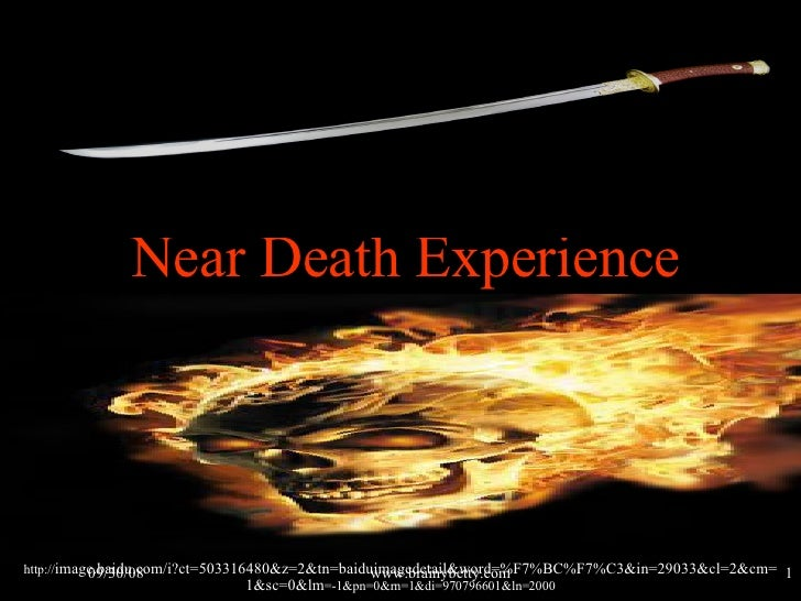 Near Death Experience http:// image.baidu.com/i?ct=503316480&z=2&tn=baiduimagedetail&word=%F7%BC%F7%C3&in=29033&cl=2&cm=1&...