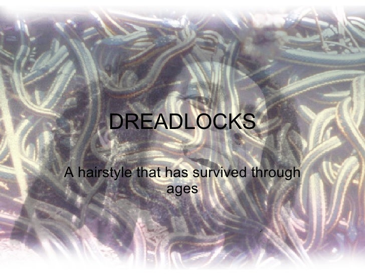 DREADLOCKS A hairstyle that has survived through ages