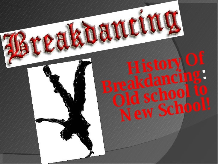 History Of Breakdancing :  Old school to New School!