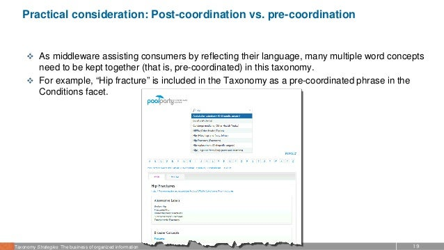 19Taxonomy Strategies The business of organized information Practical consideration: Post-coordination vs. pre-coordinatio...