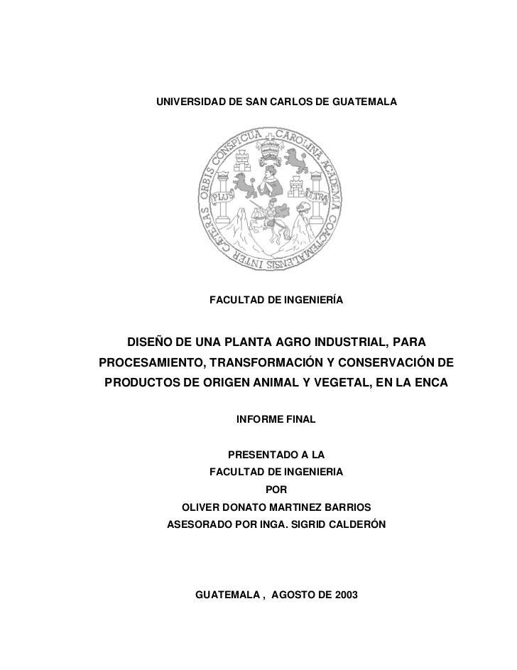 UNIVERSIDAD DE SAN CARLOS DE GUATEMALA               FACULTAD DE INGENIERÍA   DISEÑO DE UNA PLANTA AGRO INDUSTRIAL, PARAPR...