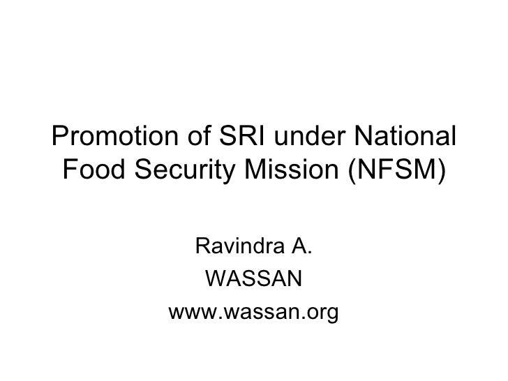 Promotion of SRI under National Food Security Mission (NFSM) Ravindra A. WASSAN www.wassan.org