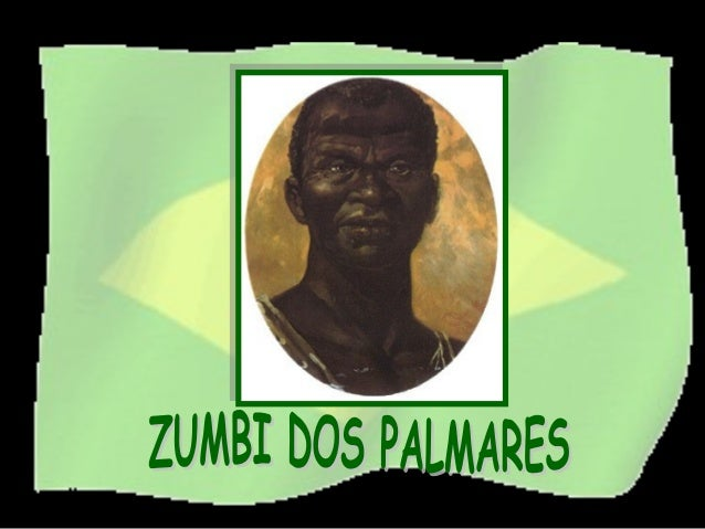 Zumbi dos Palmaresnasceu no estado deAlagoas no ano de1655. Foi um dos principais    representantes da   resistência negra...