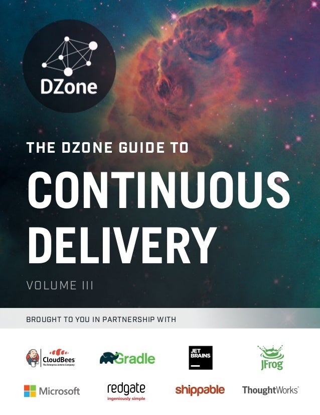 DZONE'S 2016 GUIDE TO CONTINUOUS DELIVERY1 DZONE.COM/GUIDES DZONE'S 2016 GUIDE TO CONTINUOUS DELIVERY THE DZONE GUIDE TO C...