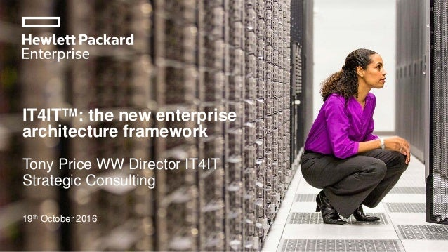 IT4IT™: the new enterprise architecture framework Tony Price WW Director IT4IT Strategic Consulting 19th October 2016