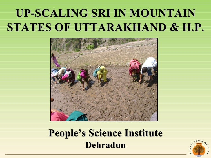 UP-SCALING SRI IN MOUNTAIN STATES OF UTTARAKHAND & H.P. People's Science Institute Dehradun