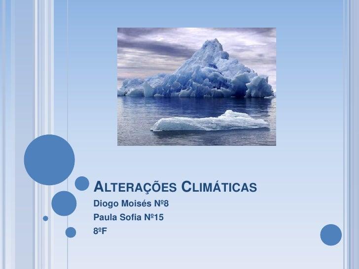 ALTERAÇÕES CLIMÁTICAS Diogo Moisés Nº8 Paula Sofia Nº15 8ºF