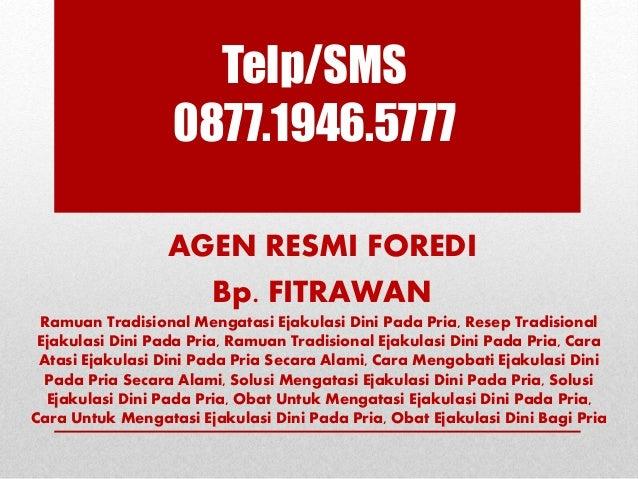 Telp/SMS 0877.1946.5777 AGEN RESMI FOREDI Bp. FITRAWAN Ramuan Tradisional Mengatasi Ejakulasi Dini Pada Pria, Resep Tradis...