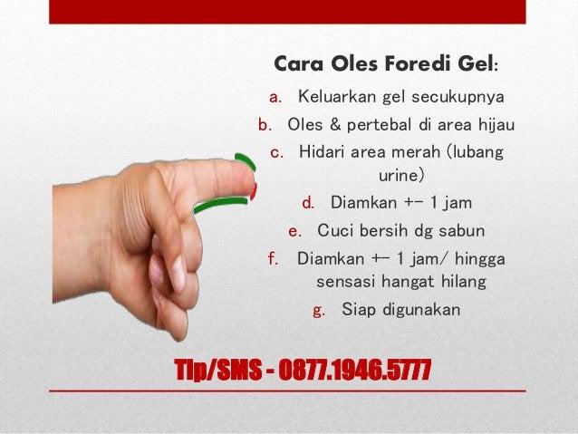 Cara Oles Foredi Gel: a. Keluarkan gel secukupnya b. Oles & pertebal di area hijau c. Hidari area merah (lubang urine) d. ...