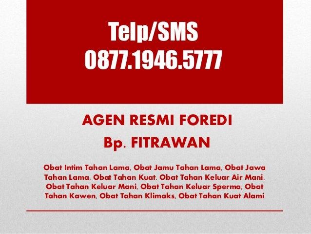 Telp/SMS 0877.1946.5777 AGEN RESMI FOREDI Bp. FITRAWAN Obat Intim Tahan Lama, Obat Jamu Tahan Lama, Obat Jawa Tahan Lama, ...