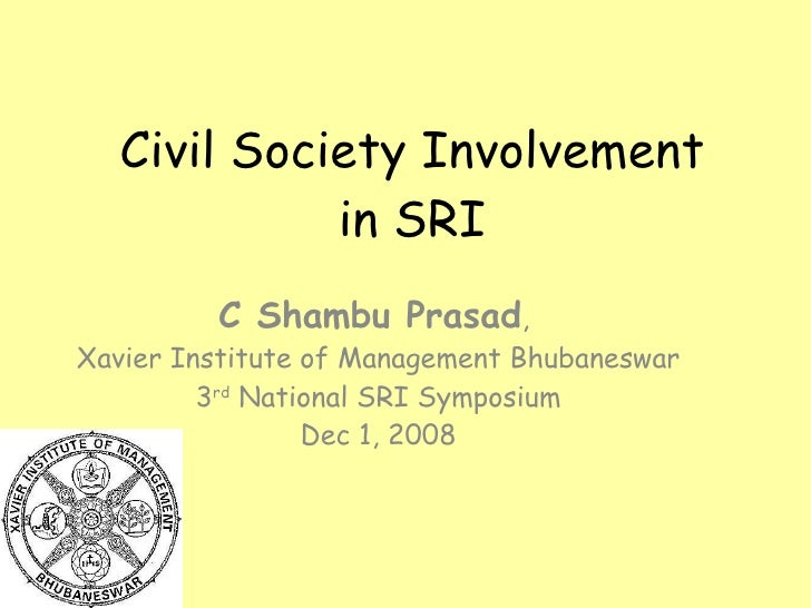 Civil Society Involvement in SRI C Shambu Prasad ,  Xavier Institute of Management Bhubaneswar 3 rd  National SRI Symposiu...
