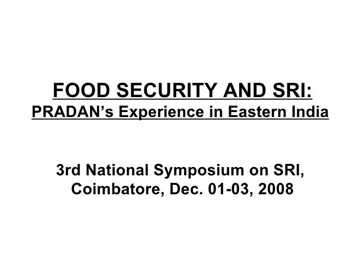 FOOD SECURITY AND SRI: PRADAN's Experience in Eastern India   3rd National Symposium on SRI,  Coimbatore, Dec. 01-03, 2008