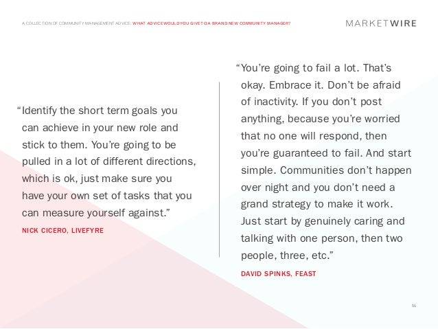 A COLLECTION OF COMMUNITY MANAGEMENT ADVICE: WHAT ADVICE WOULD YOU GIVE TO A BRAND NEW COMMUNITY MANAGER?                 ...