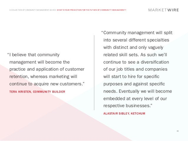 A COLLECTION OF COMMUNITY MANAGEMENT ADVICE: WHAT'S YOUR PREDICTION FOR THE FUTURE OF COMMUNITY MANAGEMENT?               ...