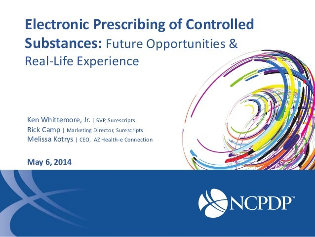 Electronic Prescribing of Controlled Substances: Future Opportunities & Real-Life Experience Ken Whittemore, Jr. | SVP, Su...