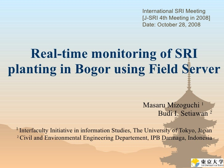 Real-time monitoring of SRI planting in Bogor using Field Server   Masaru Mizoguchi  1   Budi I. Setiawan  2 1  Interfacul...