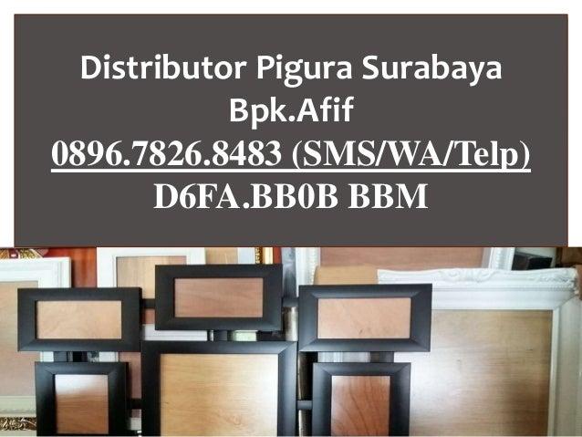 Distributor Pigura Bpk. Afif 0896.7826.8483 (SMS/WA/Telp) D6FA.BB0B BBM Jual Pigura Surabaya, Jual Pigura Murah Surabaya, ...