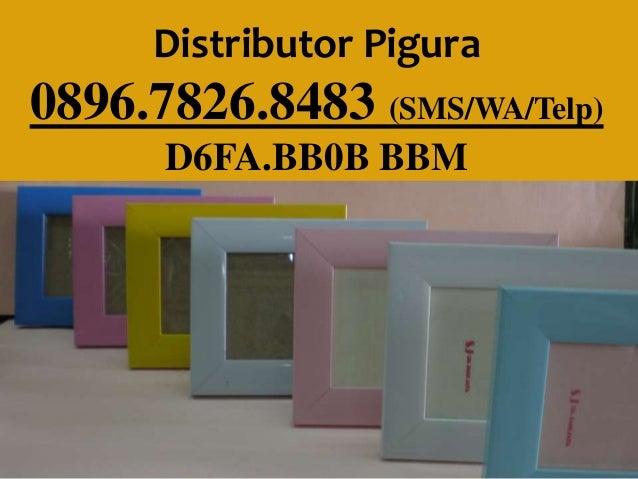 Distributor Pigura 0896.7826.8483 (SMS/WA/Telp) D6FA.BB0B BBM