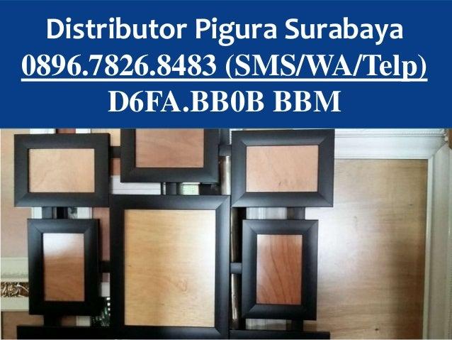Jual Pigura Surabaya 0896.7826.8483 (SMS/WA/Telp) Jual Pigura Surabaya 0896.7826.8483 (SMS/WA/Telp) D6FA.BB0B BBM Distribu...