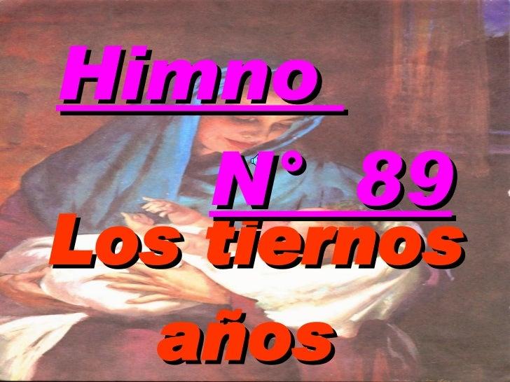 Los tiernos años  Himno  N°  89