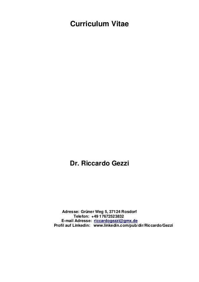 Curriculum Vitae Dr. Riccardo Gezzi Adresse: Grüner Weg 5, 37124 Rosdorf Telefon: +49 17672523832 E-mail Adresse: riccardo...