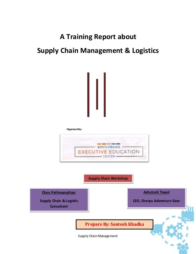 Supply Chain Management A Training Report about Supply Chain Management & Logistics Organized By:- Ashutosh Tiwari CEO, Sh...