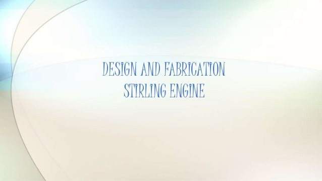 DESIGN AND FABRICATION STIRLING ENGINE