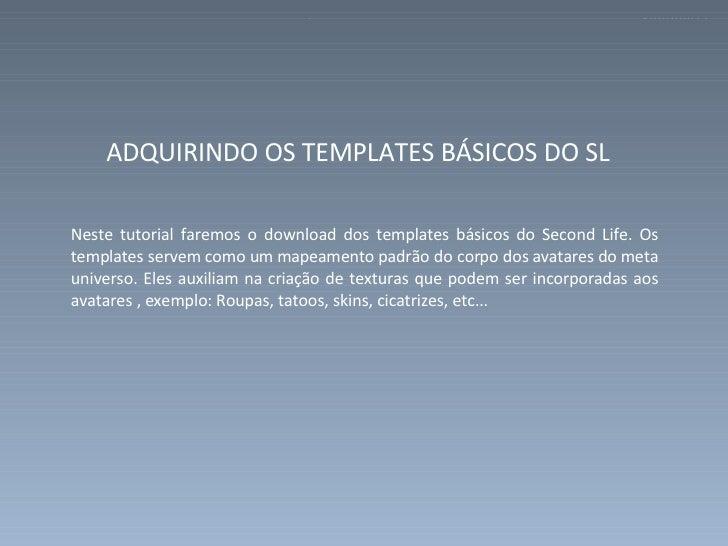 <ul><li>ADQUIRINDO OS TEMPLATES BÁSICOS DO SL </li></ul><ul><li>Neste tutorial faremos o download dos templates básicos do...