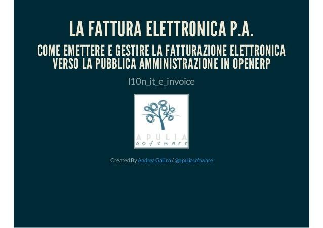LA FATTURA ELETTRONICA P.A. COME EMETTERE E GESTIRE LA FATTURAZIONE ELETTRONICA VERSO LA PUBBLICA AMMINISTRAZIONE IN OPENE...
